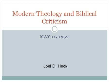 MAY 11, 1959 Modern Theology and Biblical Criticism Joel D. Heck.