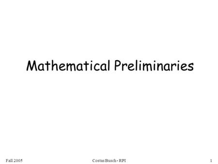 Fall 2005Costas Busch - RPI1 Mathematical Preliminaries.