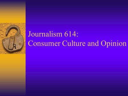 Journalism 614: Consumer Culture and Opinion. A Consumer Society  A nation of shoppers –Mass and Micro Marketing –Shopping Malls –Online Purchasing –Bargain.