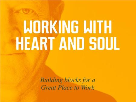 Great Place To Work My passion - Our passion Purpose matters Building Block 1.