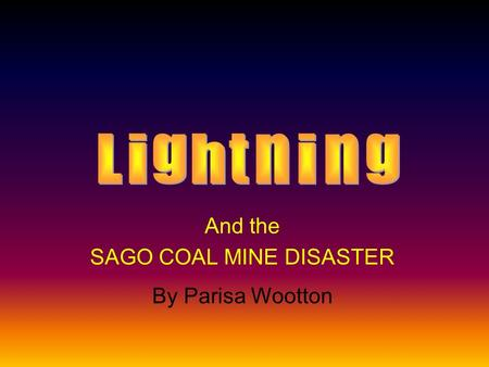 And the SAGO COAL MINE DISASTER By Parisa Wootton.