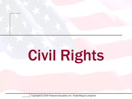 Copyright © 2009 Pearson Education, Inc. Publishing as Longman. Civil Rights.