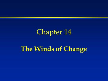 Chapter 14 The Winds of Change. They must often change who would be constant in happiness or wisdom. Confucius (551 BC–479 BC)