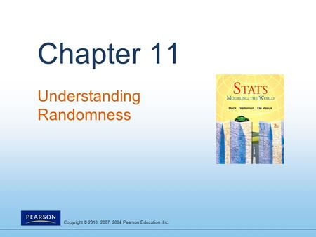 Copyright © 2010, 2007, 2004 Pearson Education, Inc. Chapter 11 Understanding Randomness.