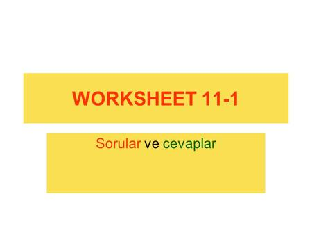 WORKSHEET 11-1 Sorular ve cevaplar. A) Write right forms of the verbs Ayşe …………………… (be) a doctor. She …………………… (work) at a hospital. She …………………… (treat)