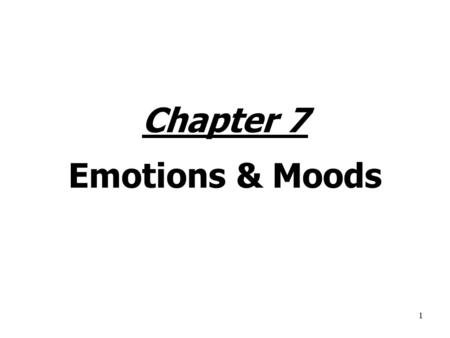 1 Chapter 7 Emotions & Moods. 2 Why Emotions historically excluded from study of OB? Myth of rationality: Emotions viewed as opposite of rationality and.
