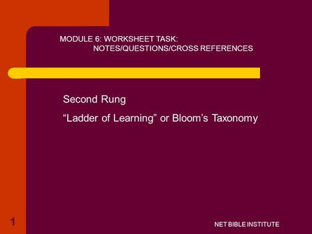 "NET BIBLE INSTITUTE MODULE 6: WORKSHEET TASK: NOTES/QUESTIONS/CROSS REFERENCES Second Rung ""Ladder of Learning"" or Bloom's Taxonomy 1."