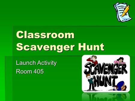 Classroom Scavenger Hunt Launch Activity Room 405.