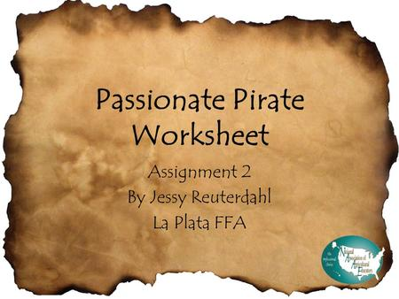Passionate Pirate Worksheet Assignment 2 By Jessy Reuterdahl La Plata FFA.