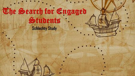 The Search for Engaged Students Schlechty Study Let's Find some engaged students!!!
