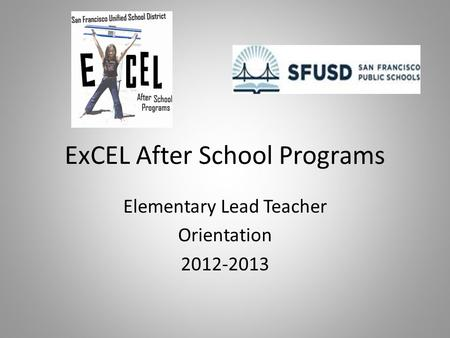 ExCEL After School Programs Elementary Lead Teacher Orientation 2012-2013.