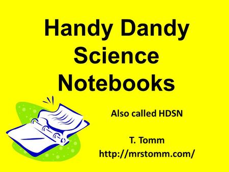 Handy Dandy Science Notebooks Also called HDSN T. Tomm