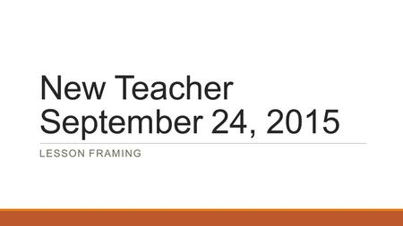 New Teacher September 24, 2015 LESSON FRAMING. Classroom Issues What is your biggest issue in your classroom? 1.The facilitator announces a topic, states.