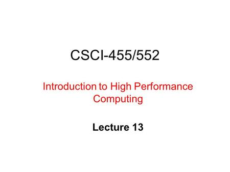 CSCI-455/552 Introduction to High Performance Computing Lecture 13.