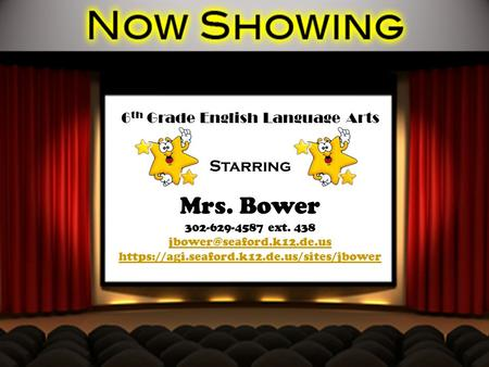 6 th Grade English Language Arts Starring Mrs. Bower 302-629-4587 ext. 438  https://agi.seaford.k12.de.us/sites/jbower.