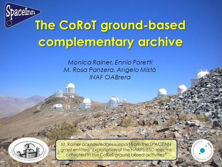 The CoRoT ground-based complementary archive The CoRoT ground-based complementary archive Monica Rainer, Ennio Poretti M. Rosa Panzera, Angelo Mistò INAF.