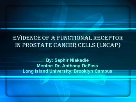 Evidence of a functional receptor in Prostate cancer cells (LnCaP) By: Saphir Niakadie Mentor: Dr. Anthony DePass Long Island University, Brooklyn Campus.