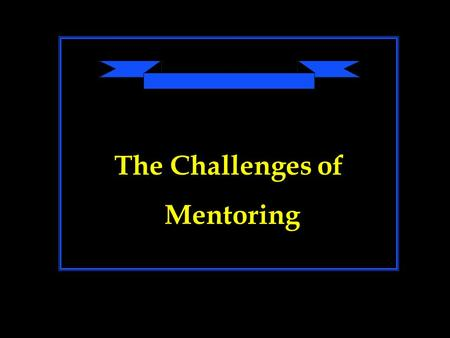 The Challenges of Mentoring. Principle Number 1 Mentoring is a complex process and function. Because of this complexity, mentor teachers frequently encounter.