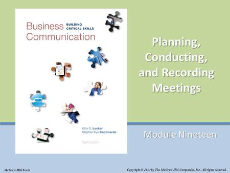 Planning, Conducting, and Recording Meetings Module Nineteen Copyright © 2014 by The McGraw-Hill Companies, Inc. All rights reserved. McGraw-Hill/Irwin.