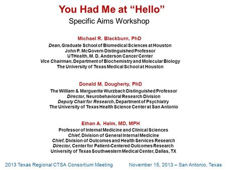 "You Had Me at ""Hello"" Specific Aims Workshop Michael R. Blackburn, PhD Dean, Graduate School of Biomedical Sciences at Houston John P. McGovern Distinguished."
