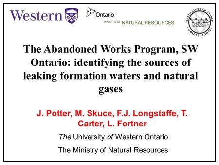 The Abandoned Works Program, SW Ontario: identifying the sources of leaking formation waters and natural gases J. Potter, M. Skuce, F.J. Longstaffe, T.