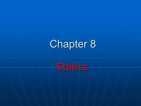 Chapter 8 Statics Statics. Equilibrium An object either at rest or moving with a constant velocity is said to be in equilibrium An object either at rest.