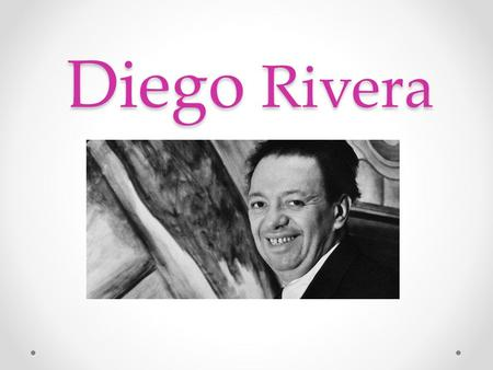 Diego Rivera. About The Artist Lived 1886 – 1957 Began drawing when he was three years old. When he was caught drawing on the walls his parents installed.