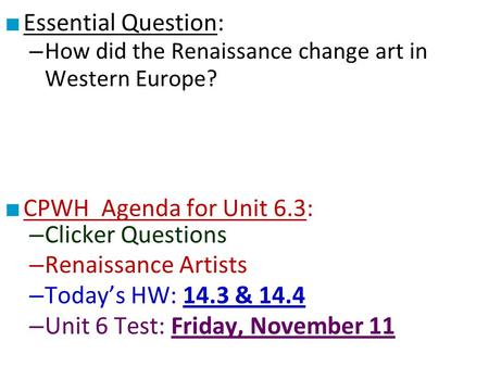 ■ Essential Question: – How did the Renaissance change art in Western Europe? ■ CPWH Agenda for Unit 6.3: – Clicker Questions – Renaissance Artists – Today's.