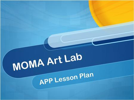 MOMA Art Lab APP Lesson Plan. Metropolitan Museum of Art This APP if free through the Apple App Store. Available for use on the iPad only. (MOMA, 2013)
