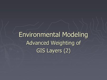 Environmental Modeling Advanced Weighting of GIS Layers (2)