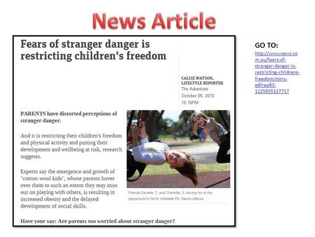 GO TO:  m.au/fears-of- stranger-danger-is- restricting-childrens- freedom/story- e6frea83- 1225935127717.