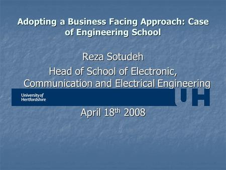 Adopting a Business Facing Approach: Case of Engineering School Reza Sotudeh Head of School of Electronic, Communication and Electrical Engineering University.