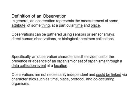 Definition of an Observation In general, an observation represents the measurement of some attribute, of some thing, at a particular time and place. Observations.