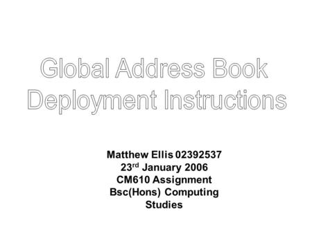 Matthew Ellis 02392537 23 rd January 2006 CM610 Assignment Bsc(Hons) Computing Studies.
