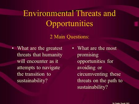 Environmental Threats and Opportunities What are the greatest threats that humanity will encounter as it attempts to navigate the transition to sustainability?