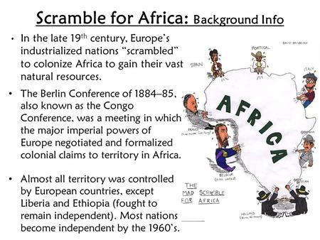 Scramble for Africa: Background Info The Berlin Conference of 1884–85, also known as the Congo Conference, was a meeting in which the major imperial powers.