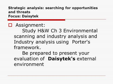 Strategic analysis: searching for opportunities and threats Focus: Daisytek  Assignment: Study H&W Ch 3 Environmental scanning and industry analysis and.
