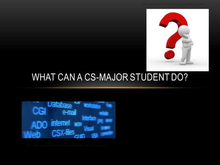 WHAT CAN A CS-MAJOR STUDENT DO?