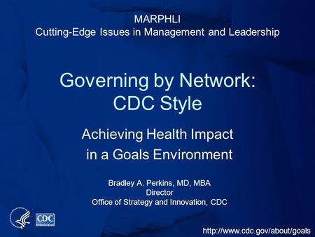 MARPHLI Cutting-Edge Issues in Management and Leadership Bradley A. Perkins, MD, MBA Director Office of Strategy and Innovation,