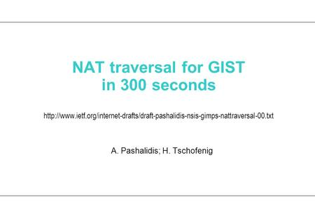NAT traversal for GIST in 300 seconds  A. Pashalidis; H. Tschofenig.
