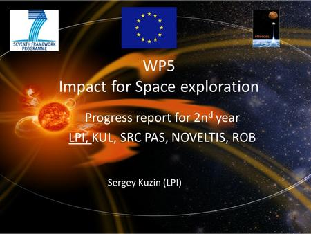 WP5 Impact for Space exploration Progress report for 2n d year LPI, KUL, SRC PAS, NOVELTIS, ROB Sergey Kuzin (LPI)