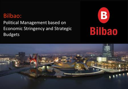 Bilbao: Political Management based on Economic Stringency and Strategic Budgets.