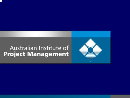 AIPM State of the Nation A Review of the Status of Project Management in Australia – A Personal Perspective Colin Dobie Immediate Past President AIPM.