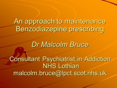 An approach to maintenance Benzodiazepine prescribing Dr Malcolm Bruce Consultant Psychiatrist in Addiction NHS Lothian