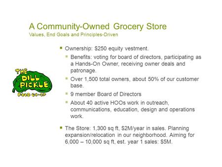 A Community-Owned Grocery Store Values, End Goals and Principles-Driven  Ownership: $250 equity vestment.  Benefits: voting for board of directors, participating.