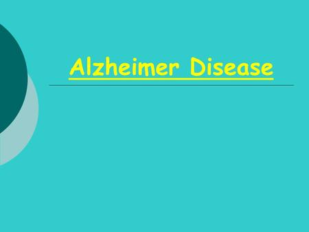 Alzheimer Disease. Learning Objectives  The student should be able  1.To be familiar with the Clinical description of AD  2. Acquire knowledge of Genetics.