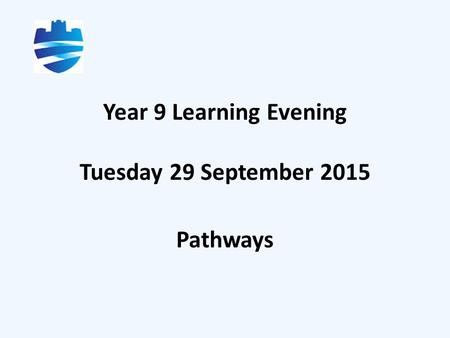 Year 9 Learning Evening Tuesday 29 September 2015 Pathways.