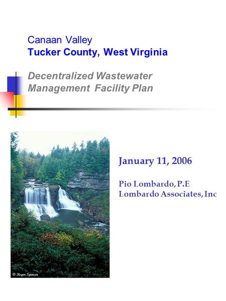Canaan Valley Tucker County, West Virginia Decentralized Wastewater Management Facility Plan January 11, 2006 Pio Lombardo, P.E Lombardo Associates, Inc.