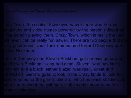Gerrard Dempsey and Steven Beck hem's adventure Crazy Town- the coolest town ever, where there was Ferraris, motorbikes and video games powered by the.