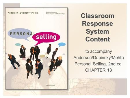 Classroom Response System Content to accompany Anderson/Dubinsky/Mehta Personal Selling, 2nd ed. CHAPTER 13.